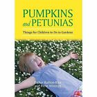 Pumpkins and Petunias: Things for Children to Do in Gardens by Esther Railton-Rice, Irene Winston (Hardback, 2014)