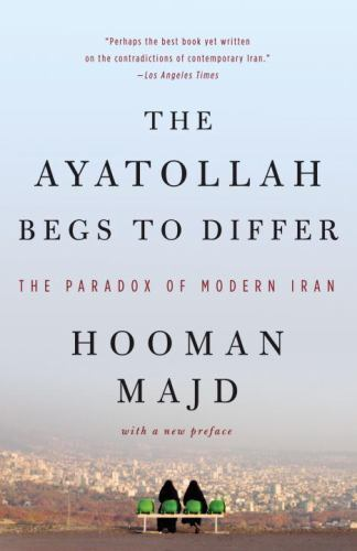 The Ayatollah Begs to Differ: The Paradox of Modern Iran [ Majd, Hooman ] Used -