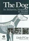 The Dog: Its Behavior, Nutrition, and Health by Linda Case (Hardback, 2005)