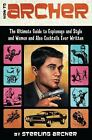 How to Archer : The Ultimate Guide to Espionage and Style and Women and Also Cocktails Ever Written by Sterling Archer (2012, Paperback)