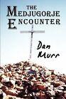 The Medjugorje Encounter by Dan Murr (Paperback / softback, 2009)