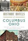 Landmarks: Historic Hotels of Columbus, Ohio by Tom Betti and Doreen Uhas Sauer (2015, Paperback)