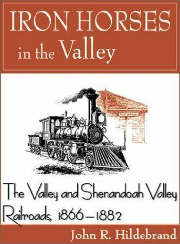 Iron Horses in the Valley: The Valley and Shenandoah Valley Railroads, 1866-1882