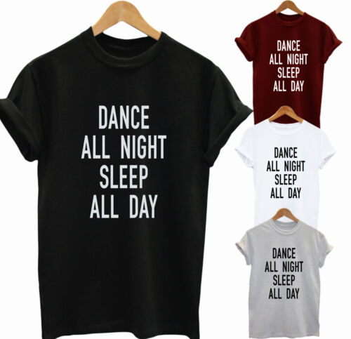 DANCE ALL NIGHT SLEEP ALL DAY T-shirt WOMENS RAVE FUN TUMBLR SWAG PARTY