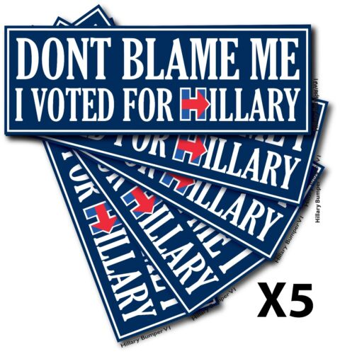 Qty 5 8.5x3 Don/'t Blame Me I Voted For HILLARY Bumper Sticker Hillary Clinton V3