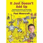 It Just Doesn't Add Up: Explaining Dyscalculia and Overcoming Number Problems for Children and Adults by Paul Moorcraft (Paperback, 2014)