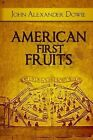 American First Fruits by John Alexander Dowie (Paperback / softback, 2014)
