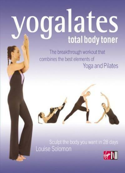 Yogalates: Total Body Toner - Sculpt the Body You Want in 28 Days By Louise Sol