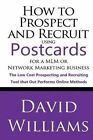 How to Prospect and Recruit Using Postcards for a MLM or Network Marketing Business: The Low Cost Prospecting and Recruiting Tool That Out Performs Online Methods by Dr David Williams (Paperback / softback, 2013)