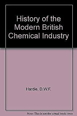A History of the Modern British Chemical Industry by Hardie, DF