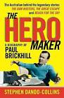 The Hero Maker: A Biography of Paul Brickhill by Stephen Dando-Collins (Paperback, 2016)