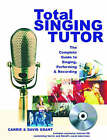 Total Singing Tutor: The Complete Guide to Singing, Recording and Performing by David Grant, Carrie Grant (Hardback, 2006)