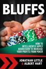 Bluffs : How to Intelligently Apply Aggression to Increase Your Profits from Poker by Jonathan Little and Albert Hart (2016, Paperback)