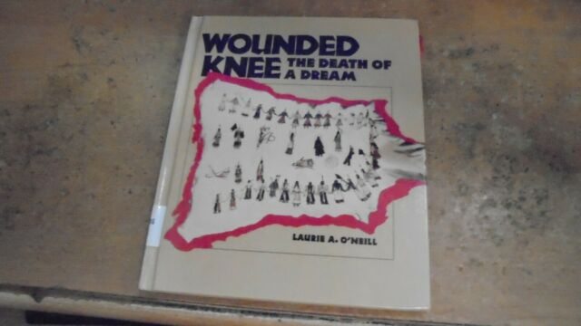 Wounded Knee : Death of a Dream by Laurie O'Neill 1993 hardcover