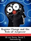 Regime Change and the Role of Airpower by David T Fahrenkrug (Paperback / softback, 2012)