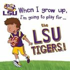 When I Grow Up, I'm Going to Play for the Lsu Tigers by Cary Gemma (Hardback, 2016)