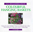 50 Recipes for Colourful Hanging Baskets by Richard Bird (Paperback, 1997)