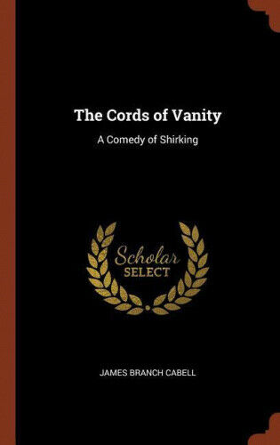 The Cords of Vanity: A Comedy of Shirking by James Branch Cabell.