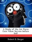 A Study of the Air Force Core Value: Service Before Self by Robert D Berger (Paperback / softback, 2012)