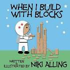 When I Build with Blocks by Niki Alling (Paperback / softback, 2012)