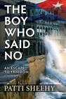 The Boy Who Said No: An Escape to Freedom by Patti Sheehy (Paperback, 2014)