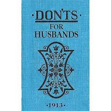 Don'ts for Husbands 1913 by Blanche Ebbutt (2010, Hardcover)