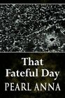 That Fateful Day 9781451202175 by Pearl Anna Paperback