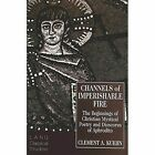 Channels of Imperishable Fire: The Beginnings of Christian Mystical Poetry and Dioscorus of Aphrodito by Clement A Kuehn (Hardback, 1996)
