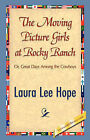 The Moving Picture Girls at Rocky Ranch by Laura Lee Hope (Hardback, 2007)