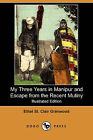 My Three Years in Manipur and Escape from the Recent Mutiny (Illustrated Edition) (Dodo Press) by Ethel St Clair Grimwood (Paperback / softback, 2008)
