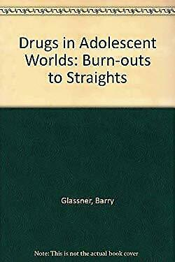 Drugs in Adolescent Worlds : Burn-Outs to Straights by Glassner, Barry-ExLibrary