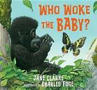 Who Woke the Baby? by Jane Clarke (Hardback, 2016)