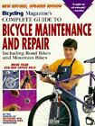 Bicycling Magaine's Complete Guide to Bicycle Maintenance and Repair : Including Road Bikes and Mountain Bikes. Revised, Updated by Mountain Bike Magazine Editors, Bicycling Magazine Editors and Byclng/Mount Bke (1994, Paperback, Revised)