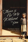 There is No Me without You: One Woman's Odyssey to Rescue Africa's Children by Melissa Fay Greene (Hardback, 2006)