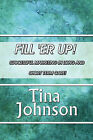 Fill 'er Up!: Successful Marketing in Long- And Short-Term Care! by Tina Johnson (Paperback / softback, 2010)