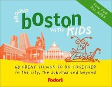 Fodor's Around Boston with Kids, 2nd Edition: 68 Great Things to Do Together (A