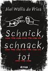 Schnick, schnack, tot von Mel Wallis de Vries (2016, Gebundene Ausgabe)