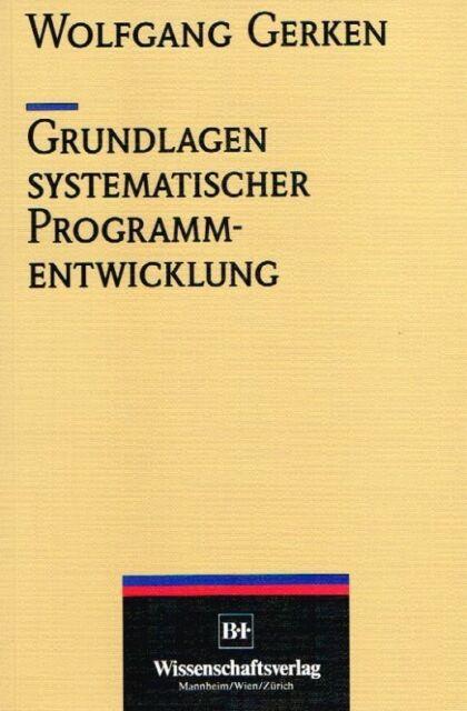 Gerken, Wolfgang, - Grundlagen systematischer Programmentwicklung