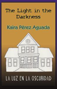 Luz en la Oscuridad = Light in the Darkness Spanish-English - Kaira Pérez Aguada