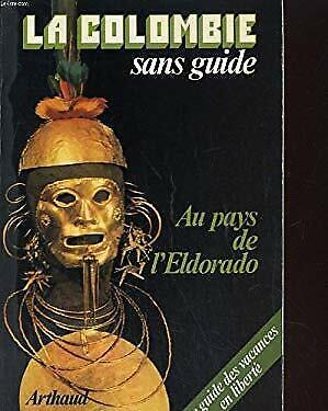 Au pays de l'Eldorado (Les Guides sans guide) (French Edition)