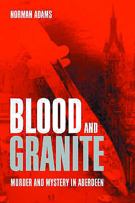 """""""VERY GOOD"""" Blood and Granite: Murder and Mystery in Aberdeen, Adams, Norman, Bo"""