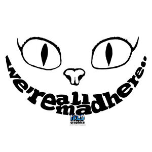 we 39 re all mad here cat smile vinyl sticker car truck