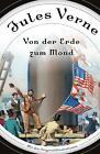 Von der Erde zum Mond (Roman) von Jules Verne (2014, Gebundene Ausgabe)