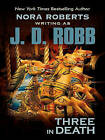 Three in Death by Nora Roberts, J D Robb (Hardback)