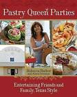 Pastry Queen Parties: Entertaining Friends and Family, Texas Style by Alison Oresman, Rebecca Rather (Hardback, 2009)