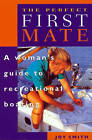 The Perfect First Mate: A Woman's Guide to Recreational Boating by Joy Smith (Paperback, 1999)