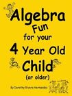 Algebra Fun for Your 4 Year Old Child or Older Dorothy Rivera Hernandez