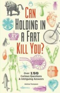 Can Holding in a Fart Kill You?: Over 150 Curious Questions and Intr - VERY GOOD