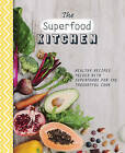 The Superfood Kitchen: Healthy Recipes Packed with Superfoods for the Thoughtful Cook by Parragon Book Service Ltd (Paperback, 2014)