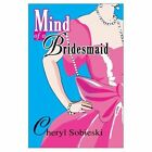 Mind of a Bridesmaid 9780595659517 by Cheryl Sobieski Hardcover